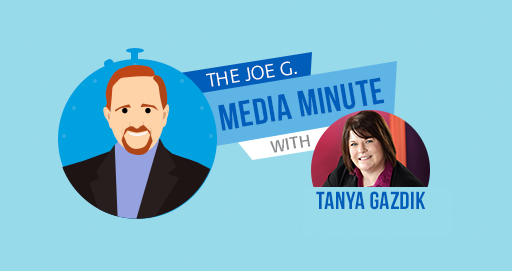 The Joe G. Media Minute with Tanya Gazdik